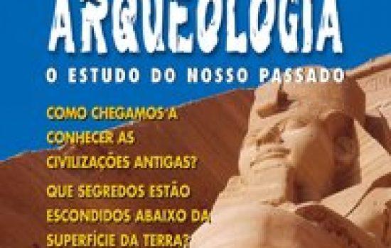 Arqueologia – O estudo do nosso passado