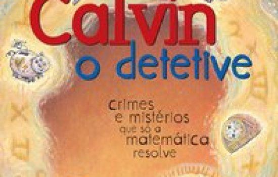 Calvin, o detetive – Crimes e mistérios que só a matemática resolve