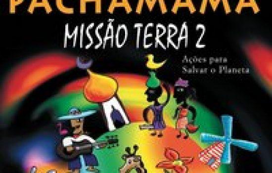 Pachamama – missão terra 2 – Ações para salvar o planeta